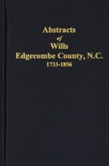 Edgecombe County, North Carolina Wills, 1733-1856, Abstracts of.