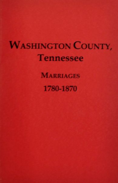 Washington County, Tennessee Marriages, 1780-1870.