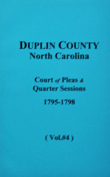 Duplin County, N.C. Court of Pleas & Quarter Sessions, 1795-1798. ( Vol. #4 )