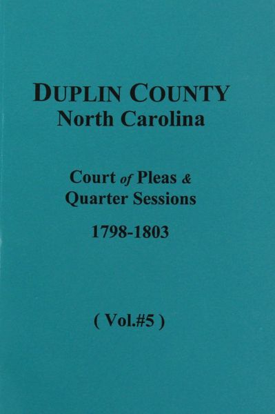 Duplin County, N.C. Court of Pleas & Quarter Sessions, 1798-1803. ( Vol. #5 )