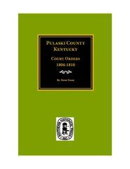 Pulaski County, KY. Court Orders, 1804-1810.