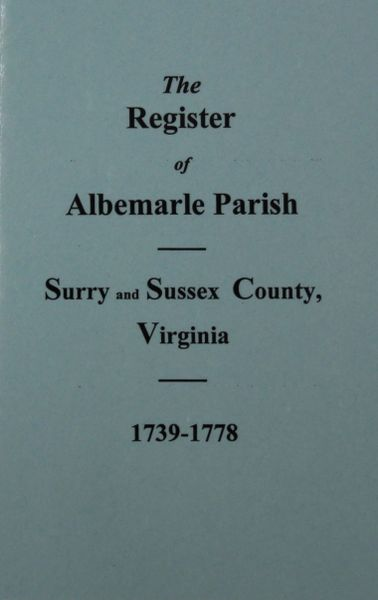 (Surry & Sussex Co's) The Register of Albemarle Parish, Virginia 1739-1778.
