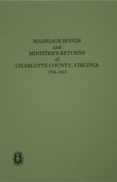Charlotte County, Virginia 1764-1815, Marriage Bonds and Ministers' Returns of.