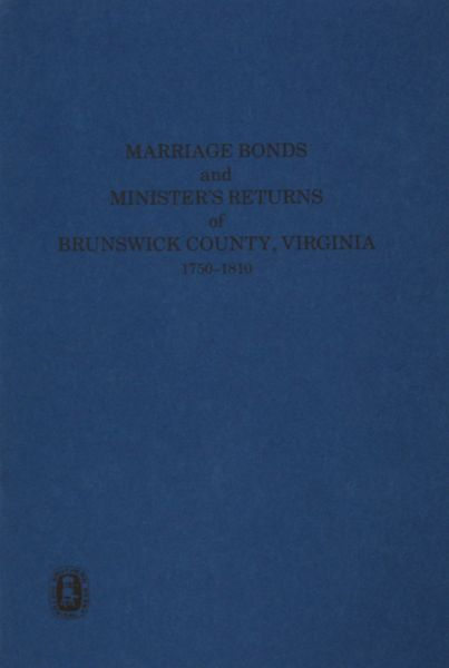 Brunswick County, Virginia 1750-1810, Marriage Bonds and Ministers' Returns of.
