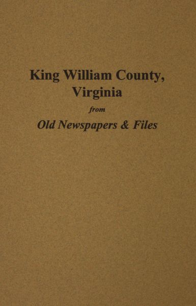 King William County, Virginia from Old Newspapers and Files.