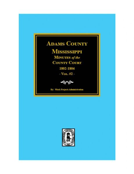 Adams County, Mississippi Minutes of the County Court, 1802-1804