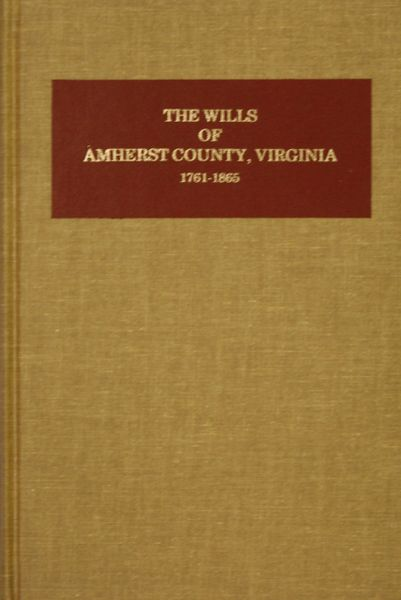 Amherst County, Virginia Wills 1761-1865.