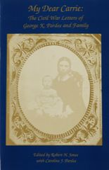 My Dear Carrie: Civil War Letters of George Pardee & Family.