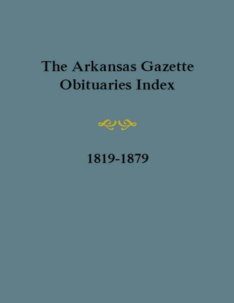 Arkansas Gazette Obituaries Index, 1819-1879.