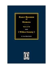 (Wilkes County) Early Records of Georgia. (Vols. 1 & 2)
