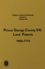 Prince George, County, Virginia 1666-1719, Vol. #6.