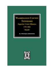 Washington County, Tennessee, Superior Court Minutes, 1791-1804.