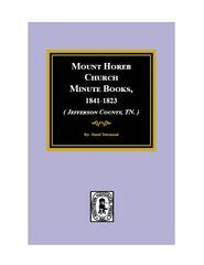 (Jefferson County, TN.) Mount Horeb Church Minute Books, 1841-1923.