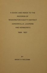 A Guide & Index to the Records of Washington Equity District, SC 1808-1821. ( Greenville, Laurens & Newberry Co's, SC)