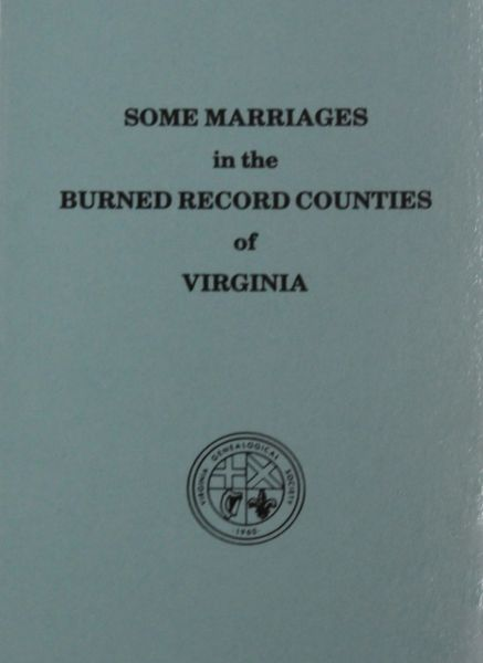 Burned Record Counties of Virginia, Some Marriages in the.