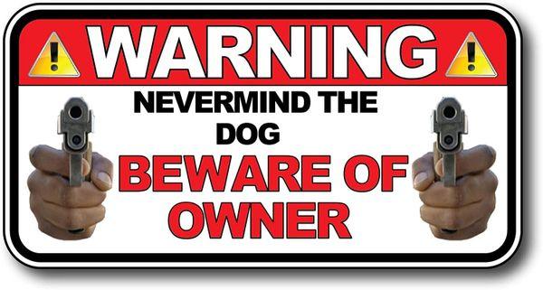 Nevermind The Dog Beware of Owner Warning Sticker 2nd Amendment Decal Anti-Theft Security Burglar Alarm