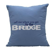Call Me When You Get To The Bridge Pillow