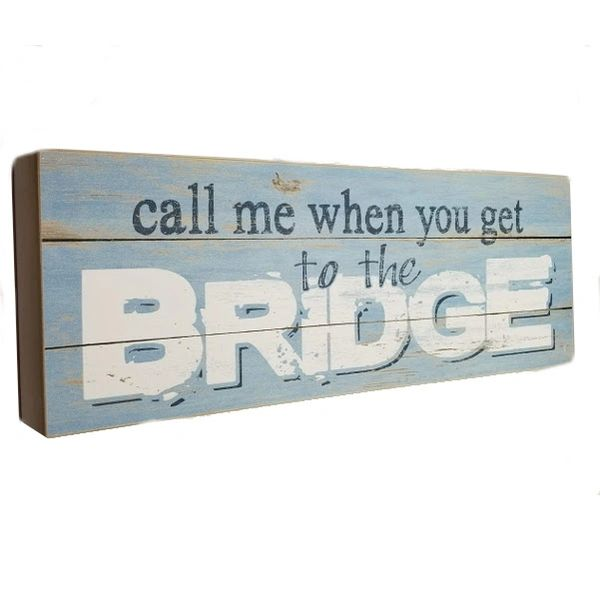 Call Me When You Get To The Bridge Sign