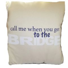 Call Me When You Get To The Bridge Pillow (Tan)