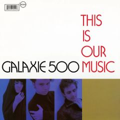 Galaxie 500: This is Our Music CD