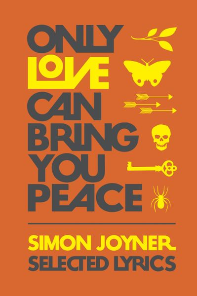 Joyner, Simon: Only Love Can Bring You Peace - Selected Lyrics 1990-2014 Book [3rd Edition]
