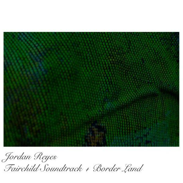 Reyes, Jordan - Fairchild OST + Borderland EP LP