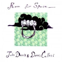 John Davis & Dennis Callaci - Room For Space CD