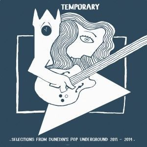 Temporary: Selections from Dunedin's Pop Underground 2011-2014 LP