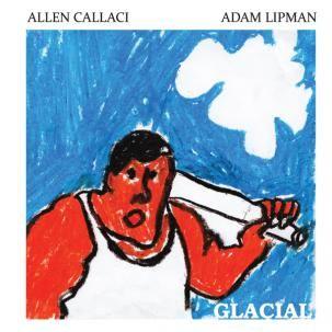 Allen Callaci / Adam Lipman - Glacial CD