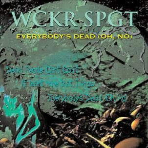 Wckr Spgt - Everybody's Dead (Oh, No) CD