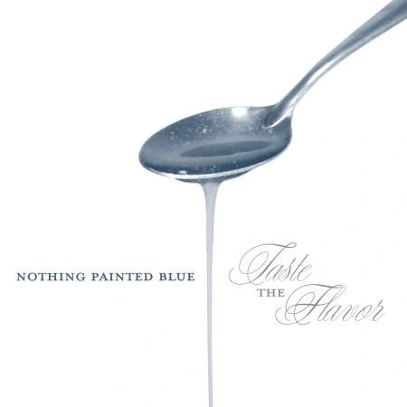 Nothing Painted Blue - Taste The Flavor CD