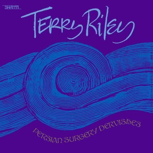 Terry Riley: Persian Surgery Dervishes 2xLP (Aguirre)