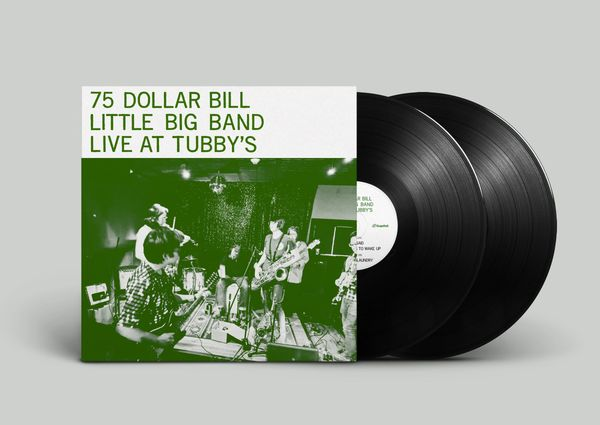 75 Dollar Bill Little Big Band: Live at Tubby's 2xLP Pre-Order
