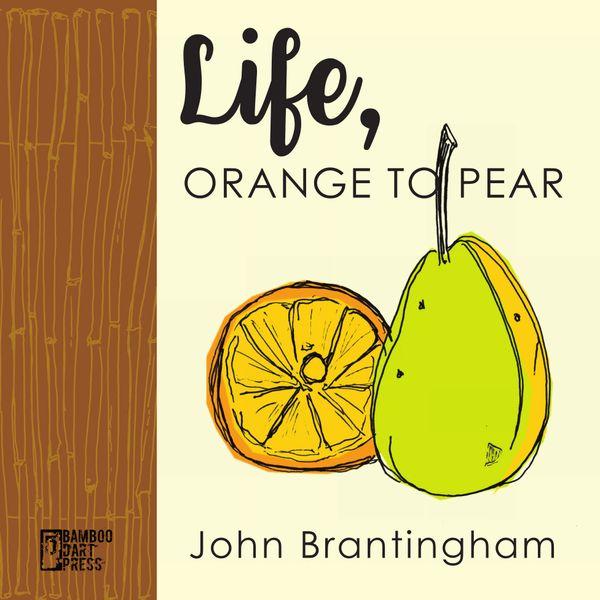 Brantingham, John: Life, Orange to Pear BOOK (Bamboo Dart Press)