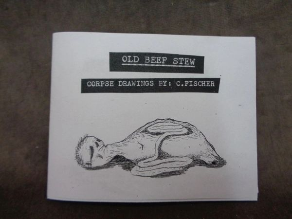 OLD BEEF STEW: Corpse Drawings By Chris Fischer Zine