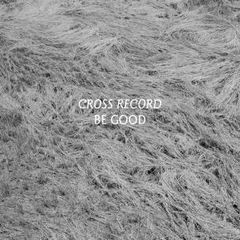 CROSS RECORD: Be Good CD