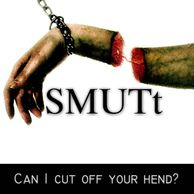 SMUTt - Can I cut off your Hends?