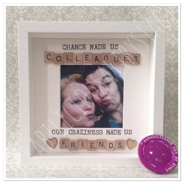 Chance made us colleagues our craziness made us friends/besties etc
