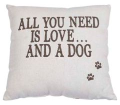 "Pillow Cover - ""All You Need is Love...And a Dog!"""