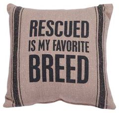 "Pillow Cover - ""Rescued Is My Favorite Breed"""