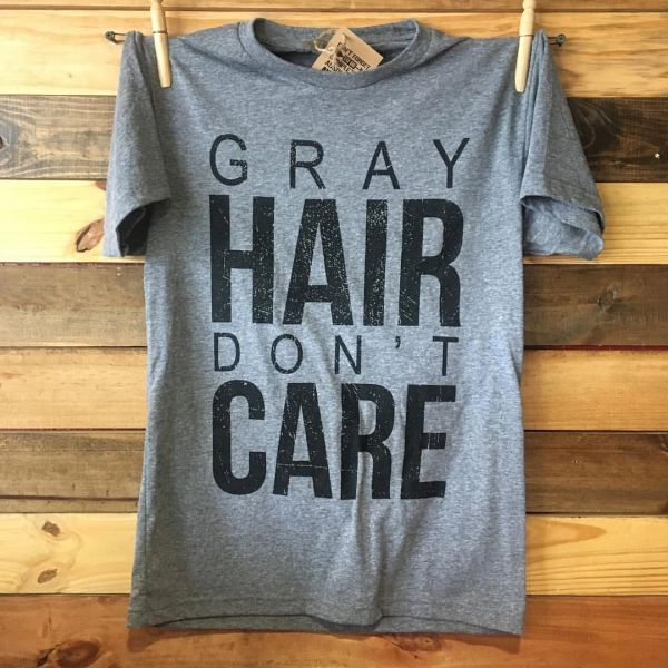 Gray Hair Don't Care Tshirt