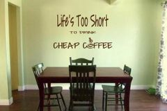 Lifes too short to drink cheap coffee Wall Decal
