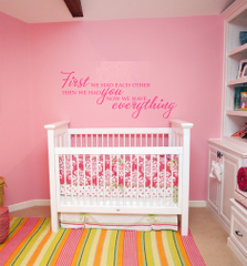 First we had each other, then we had you, now we have everything Wall Decal