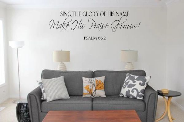 Sing the glory of his name make his praise glorious Wall Decal
