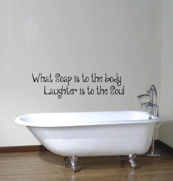 What Soap is to the body laughter is to the soul Wall Decal