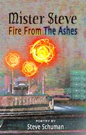 Mister Steve Fire From The Ashes poetry by Steve Schuman