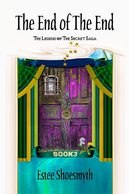 The End Of The End Book 3The Legend Of The Secret Saga by Estee Shoesmyth