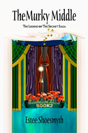 The Murky Middle Book 2The Legend Of The Secret Saga by Estee Shoesmyth