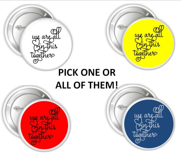 "We Are All In This Together Pinback Buttons, 2.25"" or 3"" Party Pins Buttons, Healthcare Worker Button, Quarantine, Positive Inspiration Word"