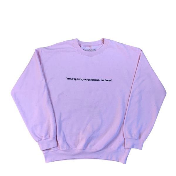 Ariana Grande Break Up With Your Girlfriend I'm Bored Crewneck